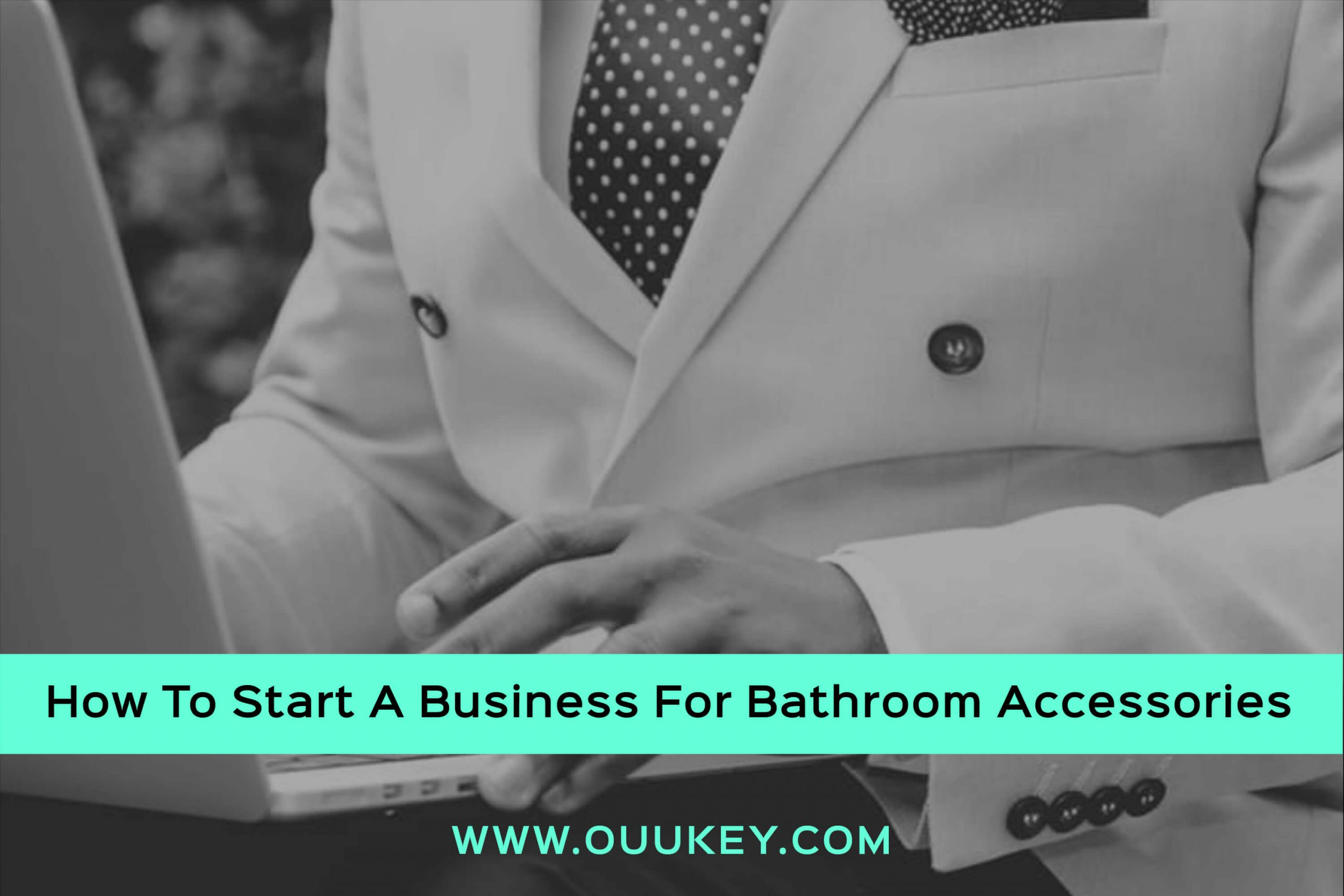 How To Start A Business For Bathroom Accessories - OuuKey